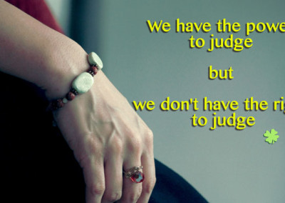 We have the power to judge but we don't have the right to judge